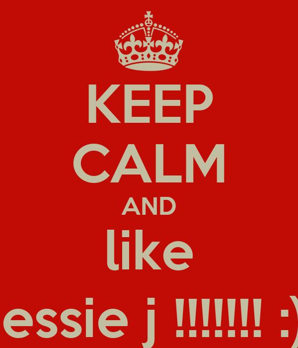 KEEP CALM AND like jessie j !!!!!!! :)