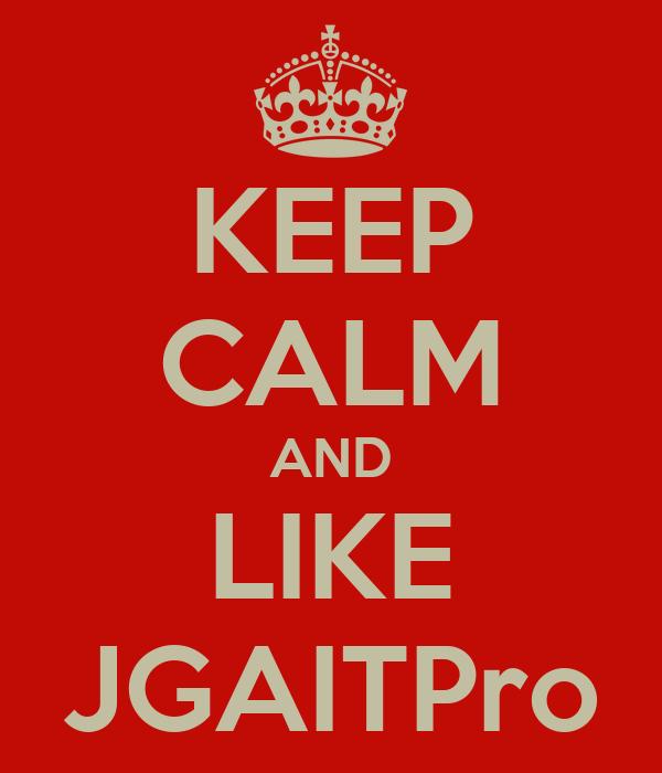 KEEP CALM AND LIKE JGAITPro
