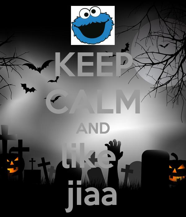 KEEP CALM AND like  jiaa