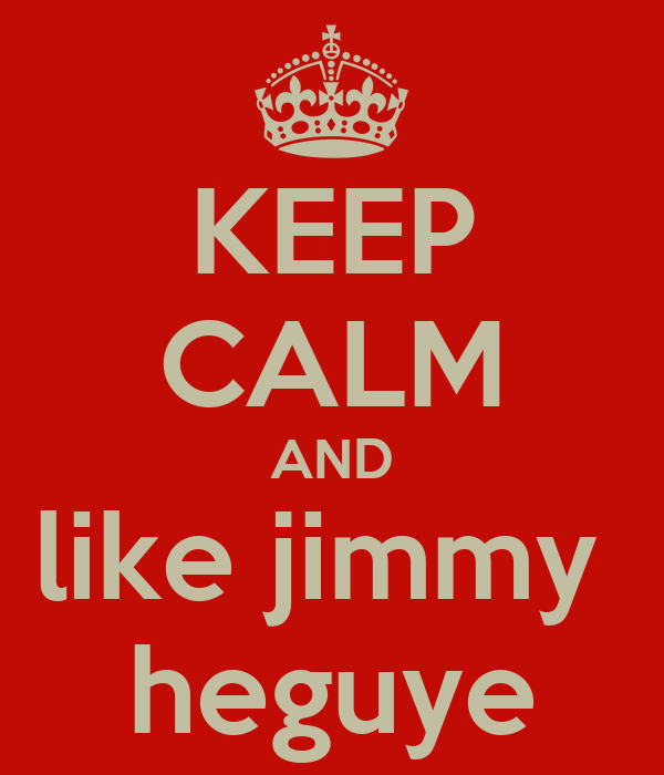 KEEP CALM AND like jimmy  heguye