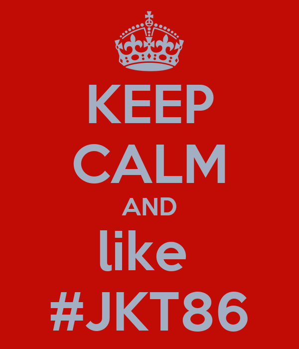 KEEP CALM AND like  #JKT86