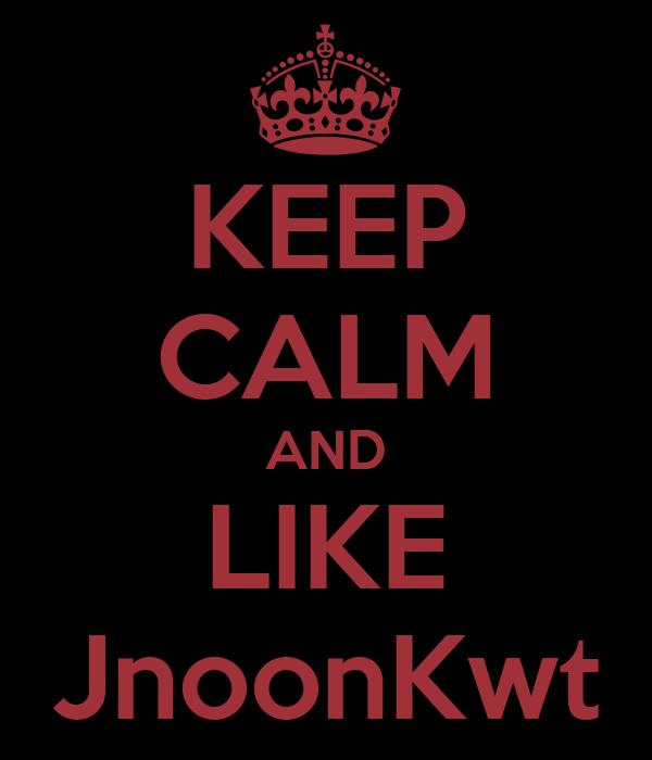 KEEP CALM AND LIKE JnoonKwt