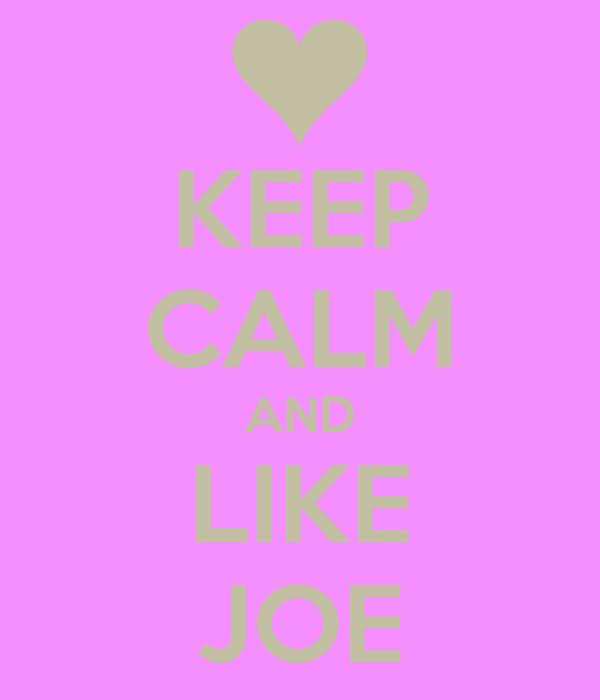KEEP CALM AND LIKE JOE