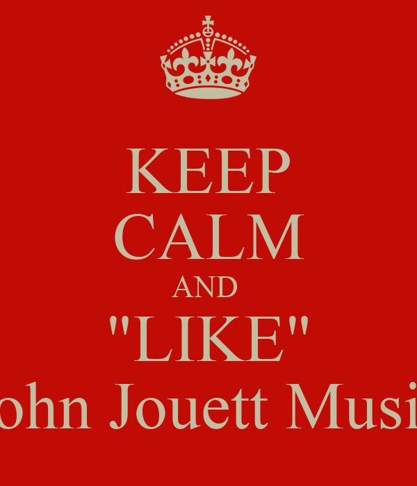"KEEP CALM AND  ""LIKE"" John Jouett Music"
