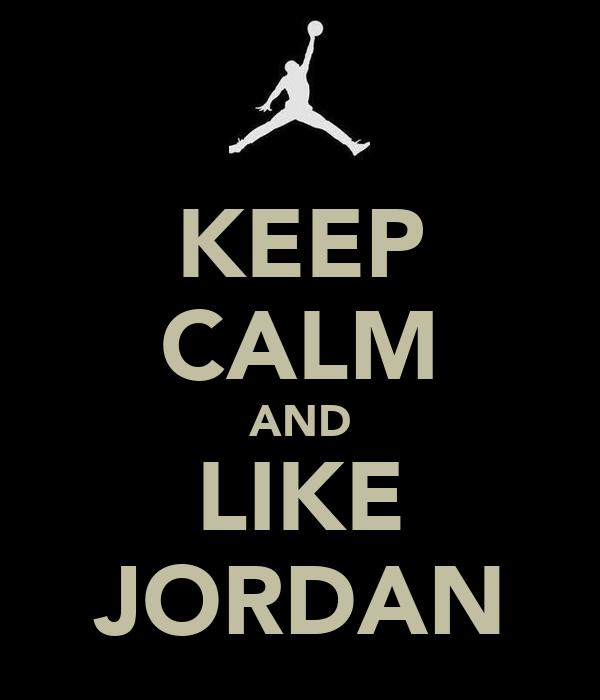KEEP CALM AND LIKE JORDAN
