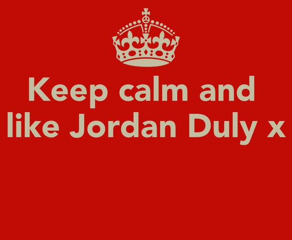 Keep calm and  like Jordan Duly x