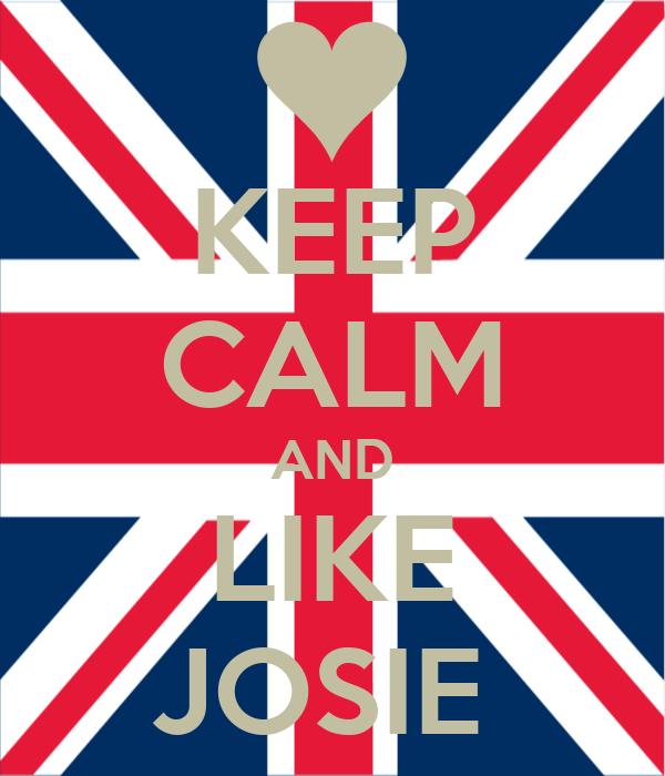 KEEP CALM AND LIKE JOSIE