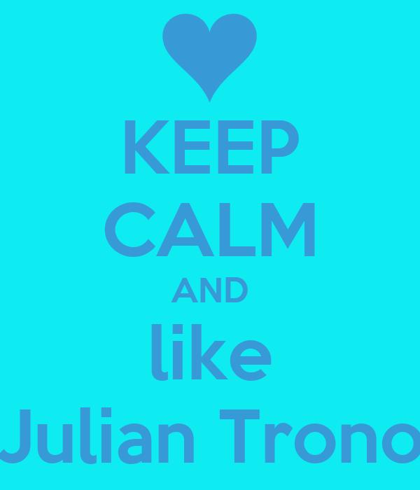 KEEP CALM AND like Julian Trono