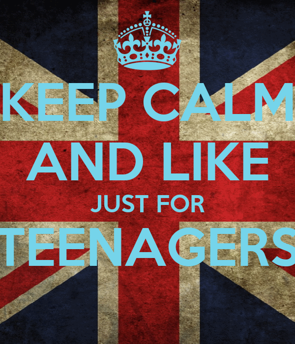 KEEP CALM AND LIKE JUST FOR TEENAGERS