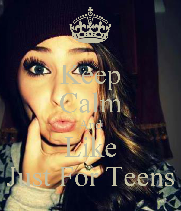 Keep Calm And Like Just For Teens