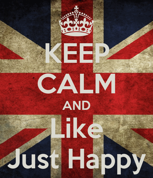 KEEP CALM AND Like Just Happy