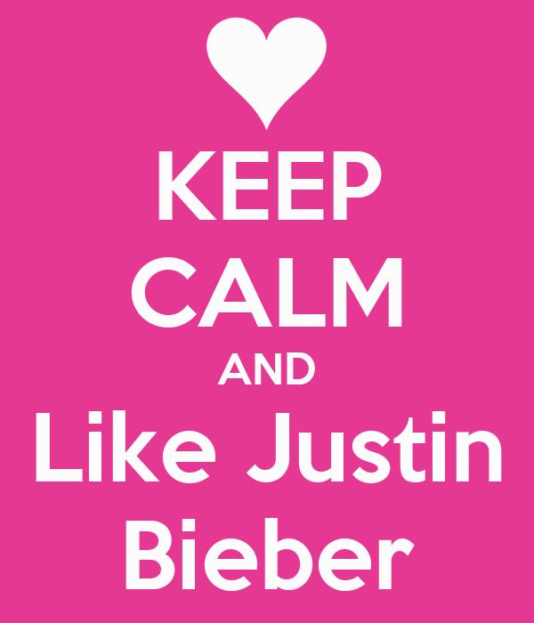 KEEP CALM AND Like Justin Bieber