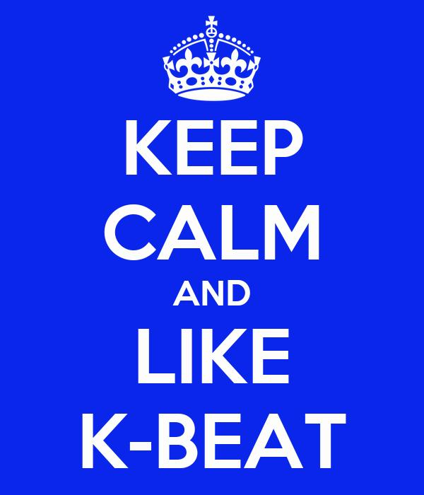 KEEP CALM AND LIKE K-BEAT