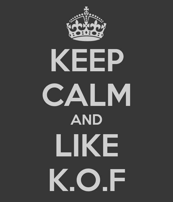 KEEP CALM AND LIKE K.O.F
