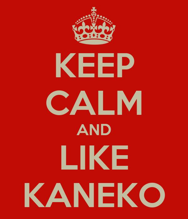 KEEP CALM AND LIKE KANEKO