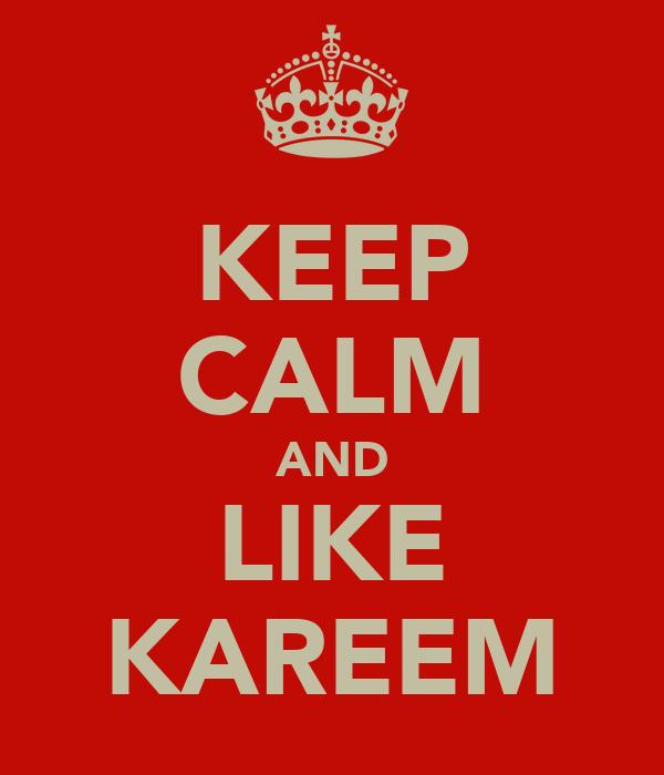 KEEP CALM AND LIKE KAREEM