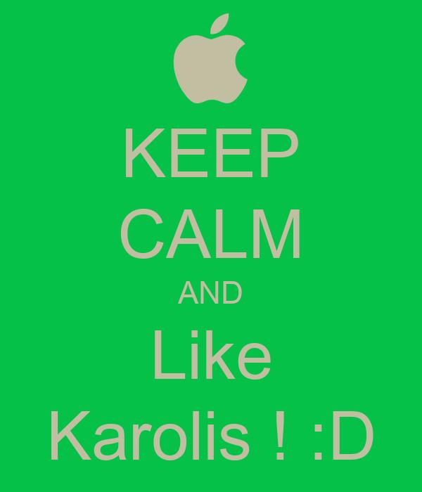 KEEP CALM AND Like Karolis ! :D