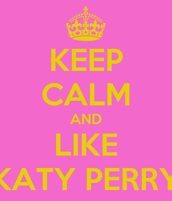 KEEP CALM AND LIKE KATY PERRY