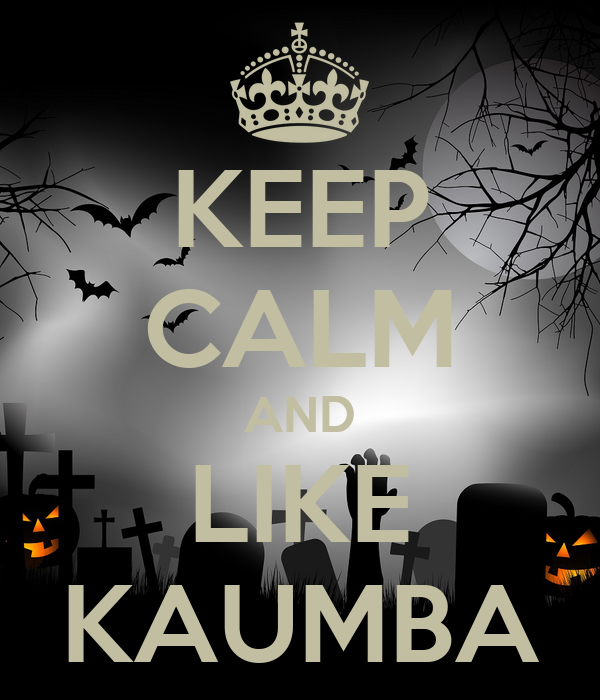 KEEP CALM AND LIKE KAUMBA