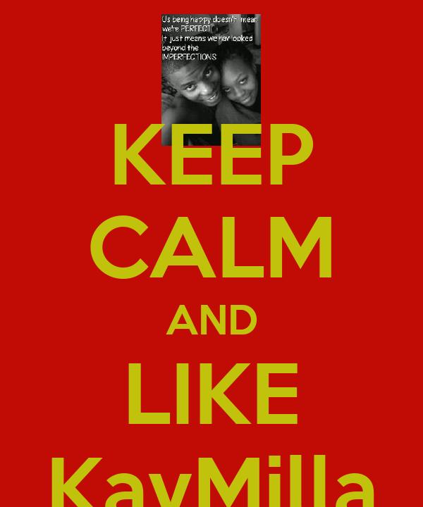 KEEP CALM AND LIKE KayMilla