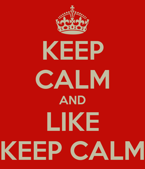 KEEP CALM AND LIKE KEEP CALM