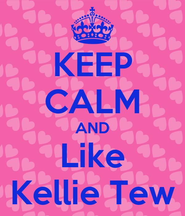 KEEP CALM AND Like Kellie Tew