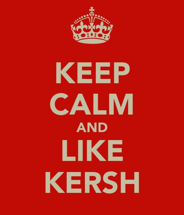 KEEP CALM AND LIKE KERSH