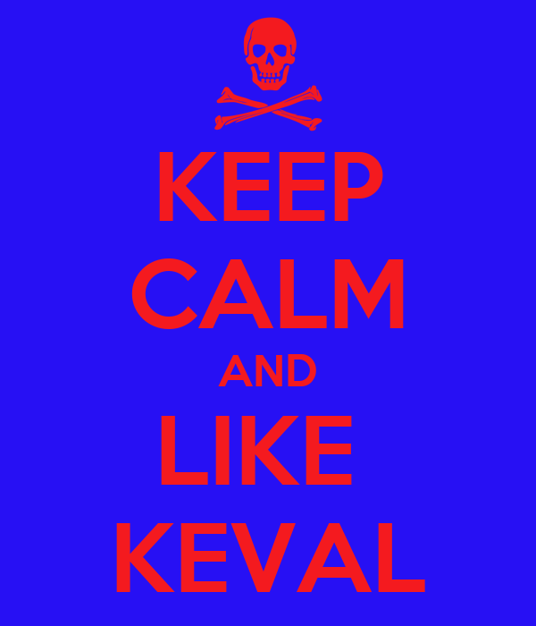 KEEP CALM AND LIKE  KEVAL