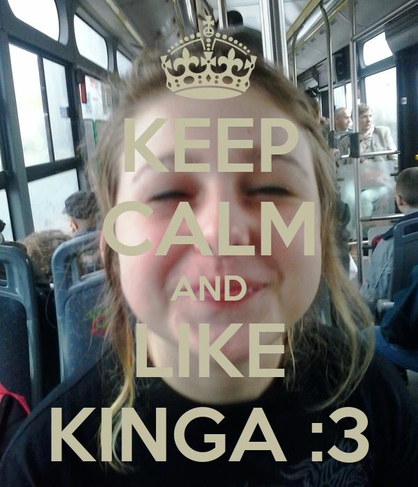 KEEP CALM AND LIKE KINGA :3