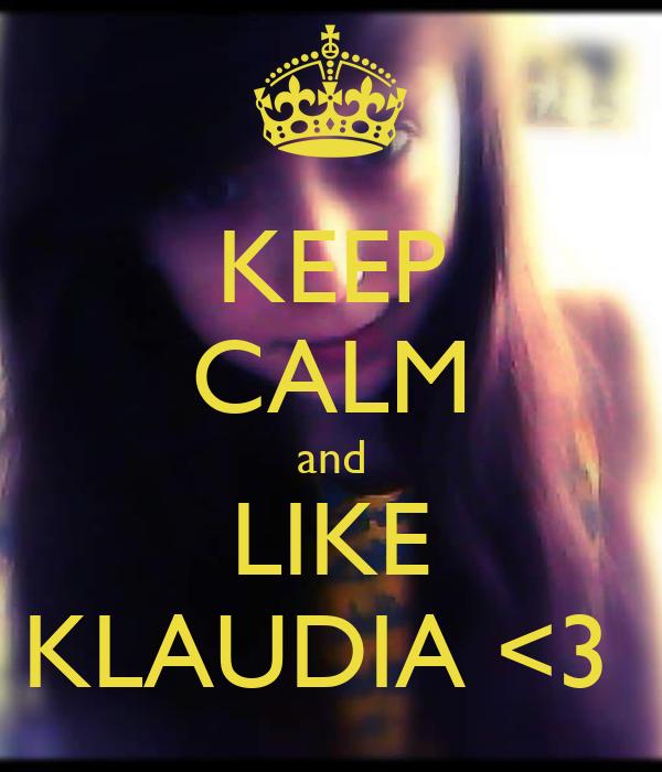 KEEP CALM and LIKE KLAUDIA <3