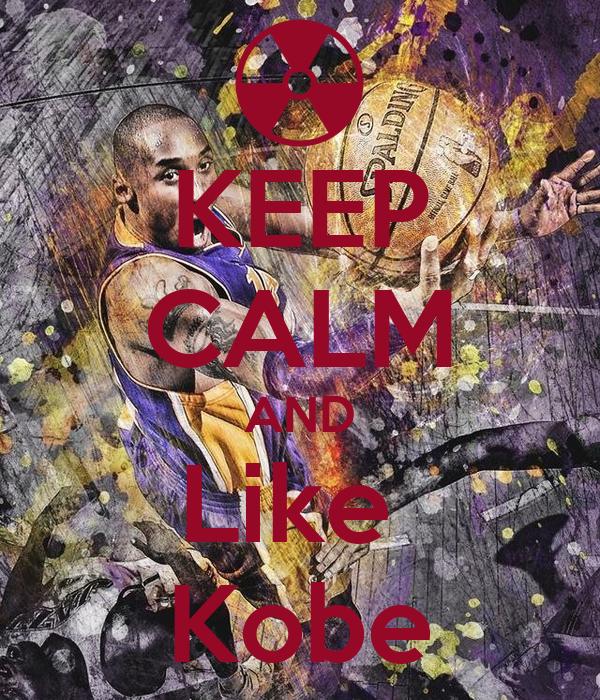 KEEP CALM AND Like  Kobe