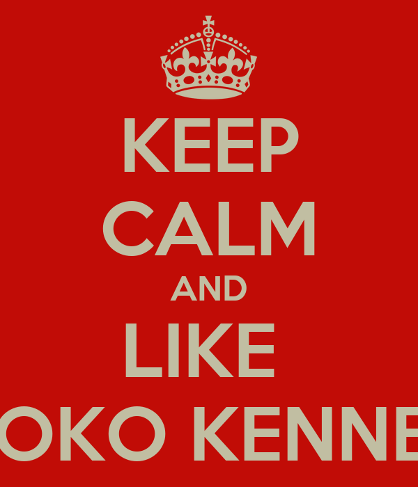 KEEP CALM AND LIKE  KOKO KENNEL