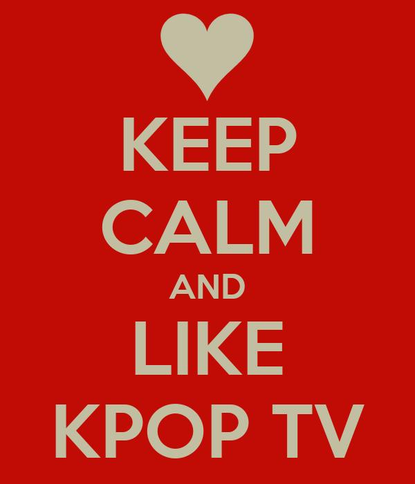 KEEP CALM AND LIKE KPOP TV