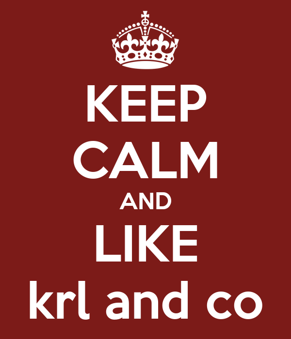 KEEP CALM AND LIKE krl and co