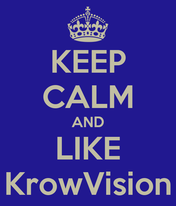 KEEP CALM AND LIKE KrowVision