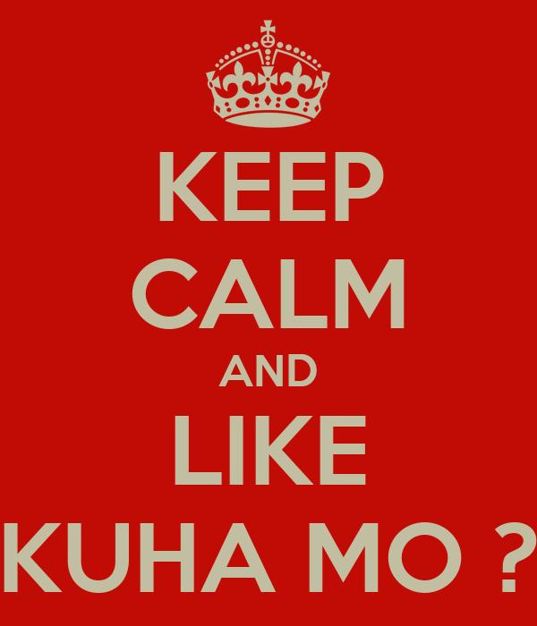 KEEP CALM AND LIKE KUHA MO ?
