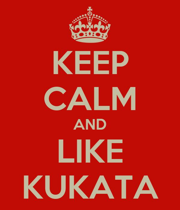 KEEP CALM AND LIKE KUKATA