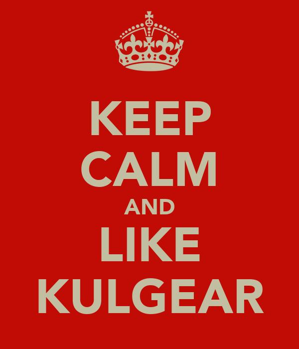 KEEP CALM AND LIKE KULGEAR