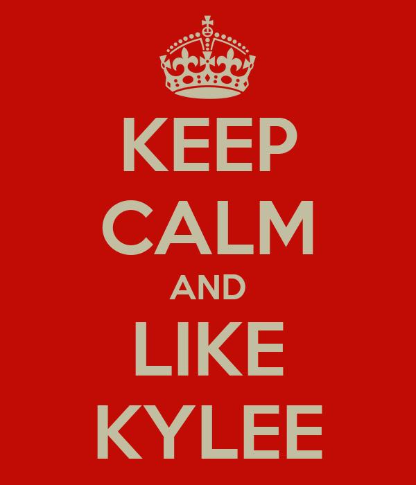 KEEP CALM AND LIKE KYLEE