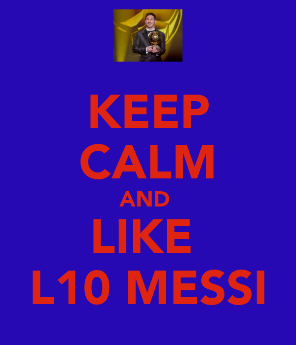 KEEP CALM AND  LIKE  L10 MESSI