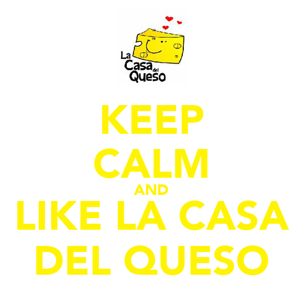 KEEP CALM AND LIKE LA CASA DEL QUESO