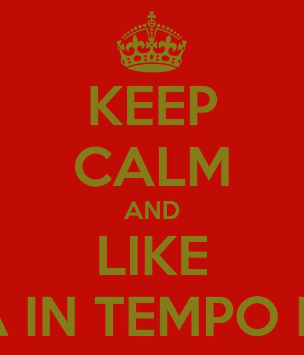KEEP CALM AND LIKE LA VITA IN TEMPO DI PACE