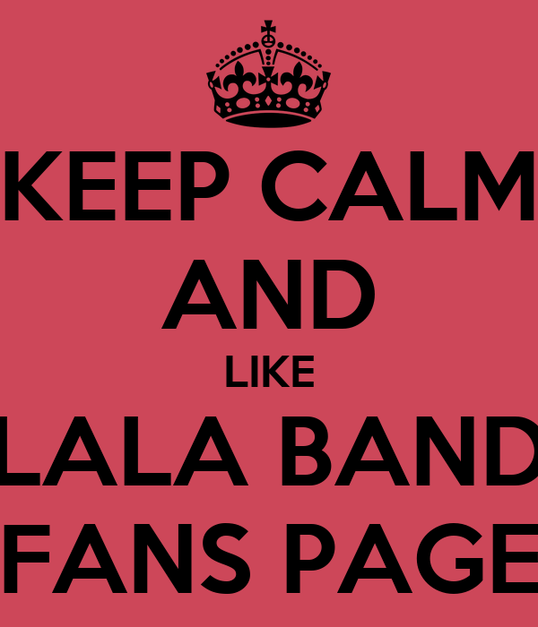 KEEP CALM AND LIKE LALA BAND FANS PAGE