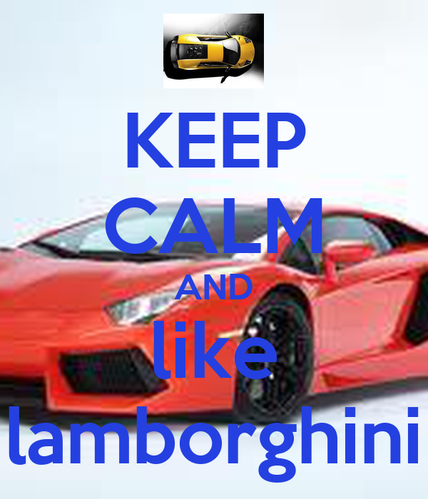 KEEP CALM AND like lamborghini