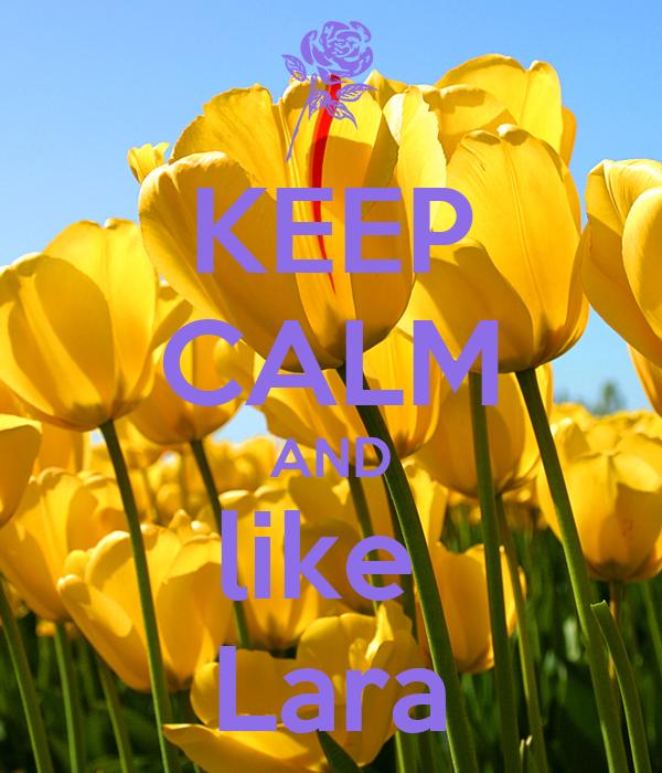 KEEP CALM AND like  Lara
