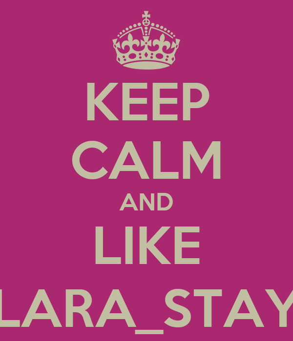 KEEP CALM AND LIKE LARA_STAY