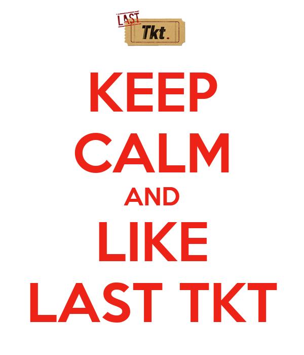 KEEP CALM AND LIKE LAST TKT