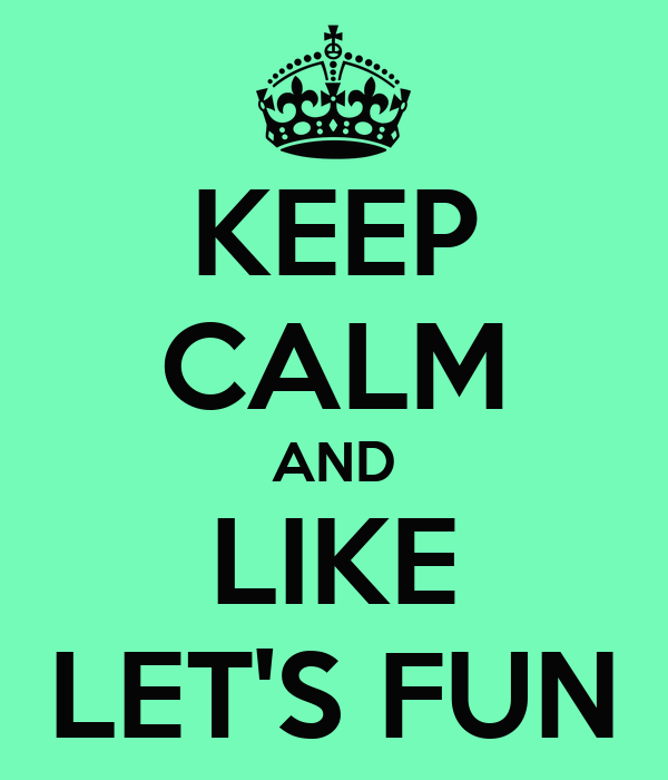 KEEP CALM AND LIKE LET'S FUN