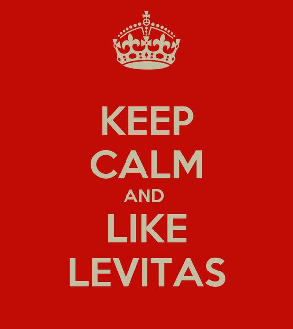 KEEP CALM AND  LIKE LEVITAS
