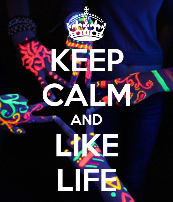 KEEP CALM AND LIKE LIFE